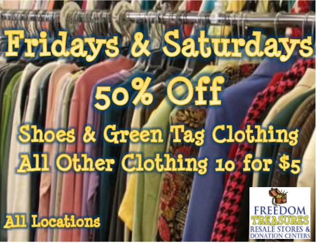 Friday & Saturdays 50% off Shoes & Green tag clothing. All other clothing 10 for $5. All locations.