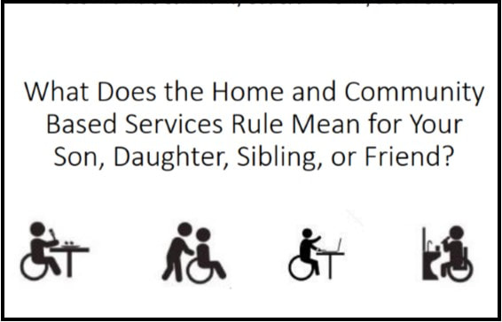 What does the Home and Community Based Services Rule Mean for your son, daughter, sibling or friend? Linked photo.